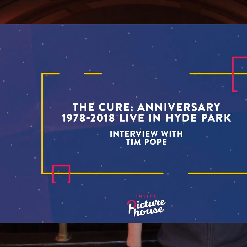 """Making of The Cure videos... - Inside Picturehouse Special   Tim Pope on """"The Cure Anniversary 1978-2018 Live in Hyde Park"""""""