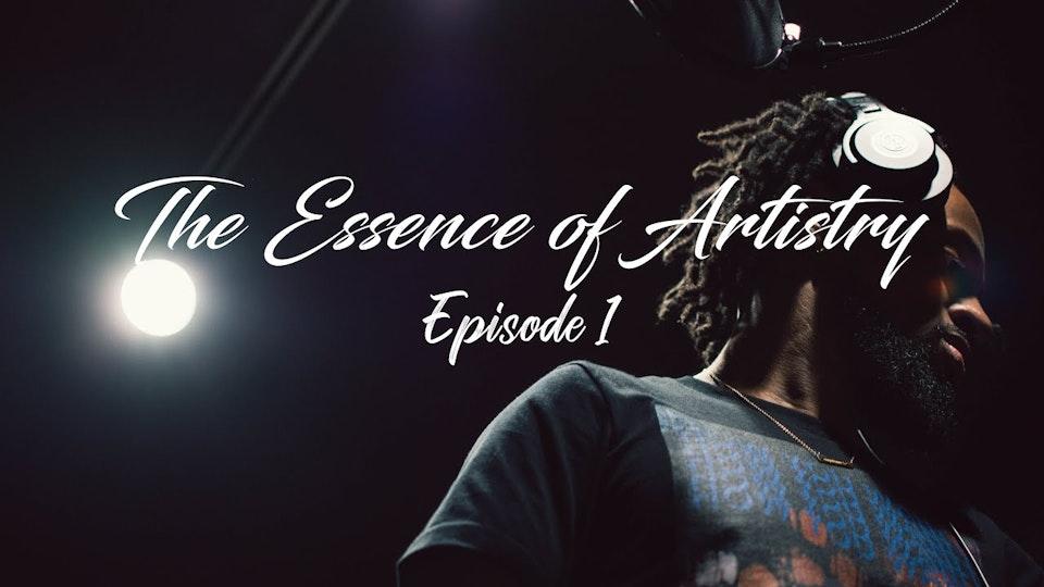 The Essence of Artistry: Episode 1 ft. Bakari B.