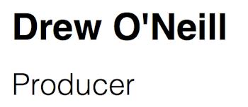 Drew O'Neill Producer