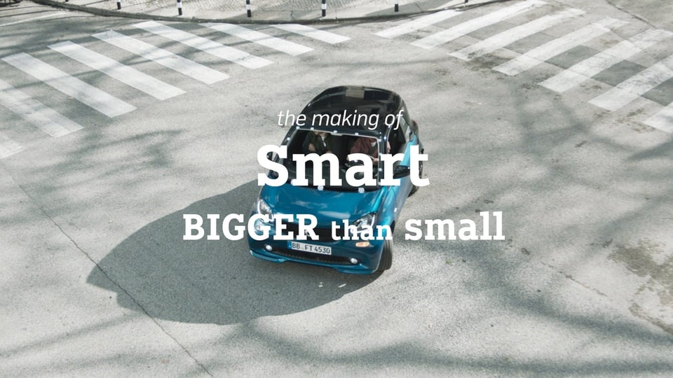 Smart Car - 'Bigger than Small' - The Making of: Smart Car - 'Bigger than Small'