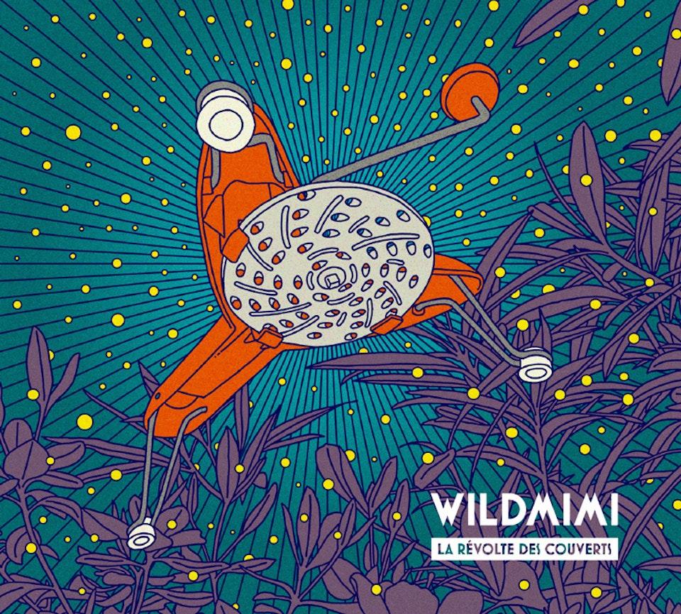 Wildmimi - Rémi Sciuto : La révolte des couverts [2018]