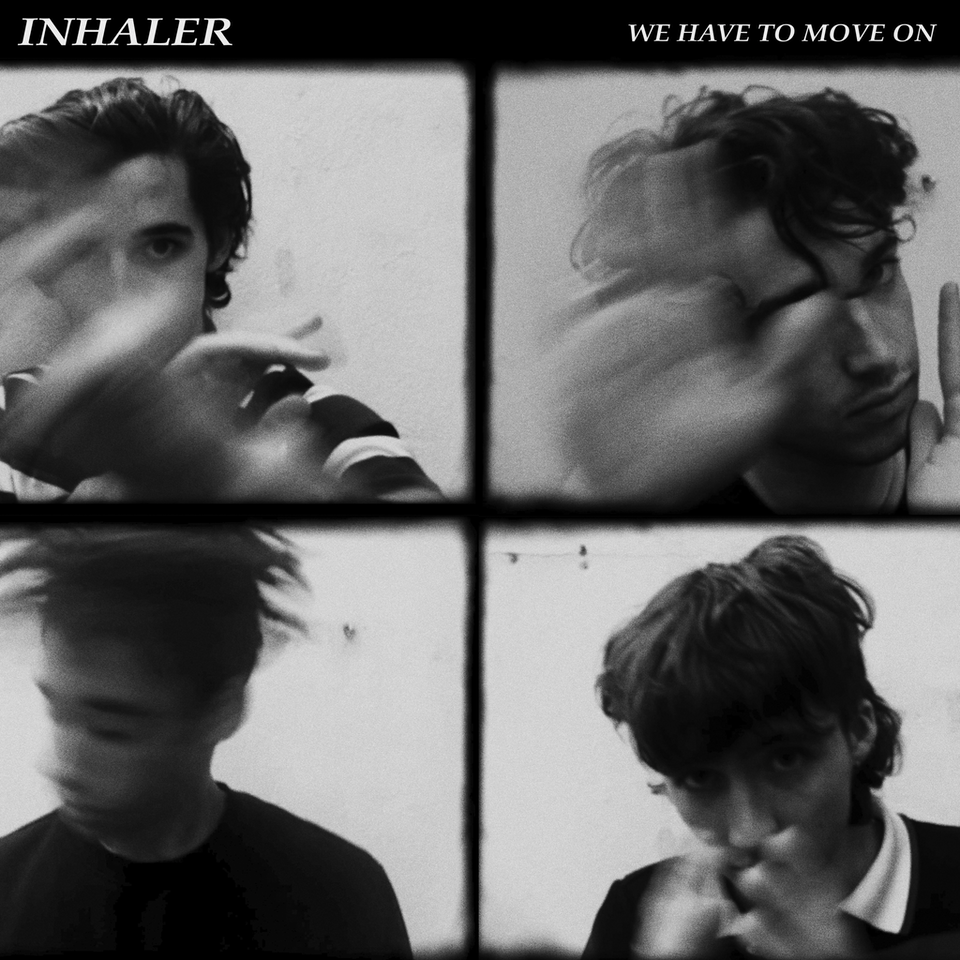INHALER X WE HAVE TO MOVE ON