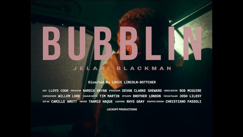 JELANI BLACKMAN / BUBBLIN