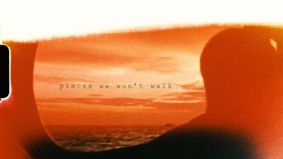 PLACES WE WON'T WALK