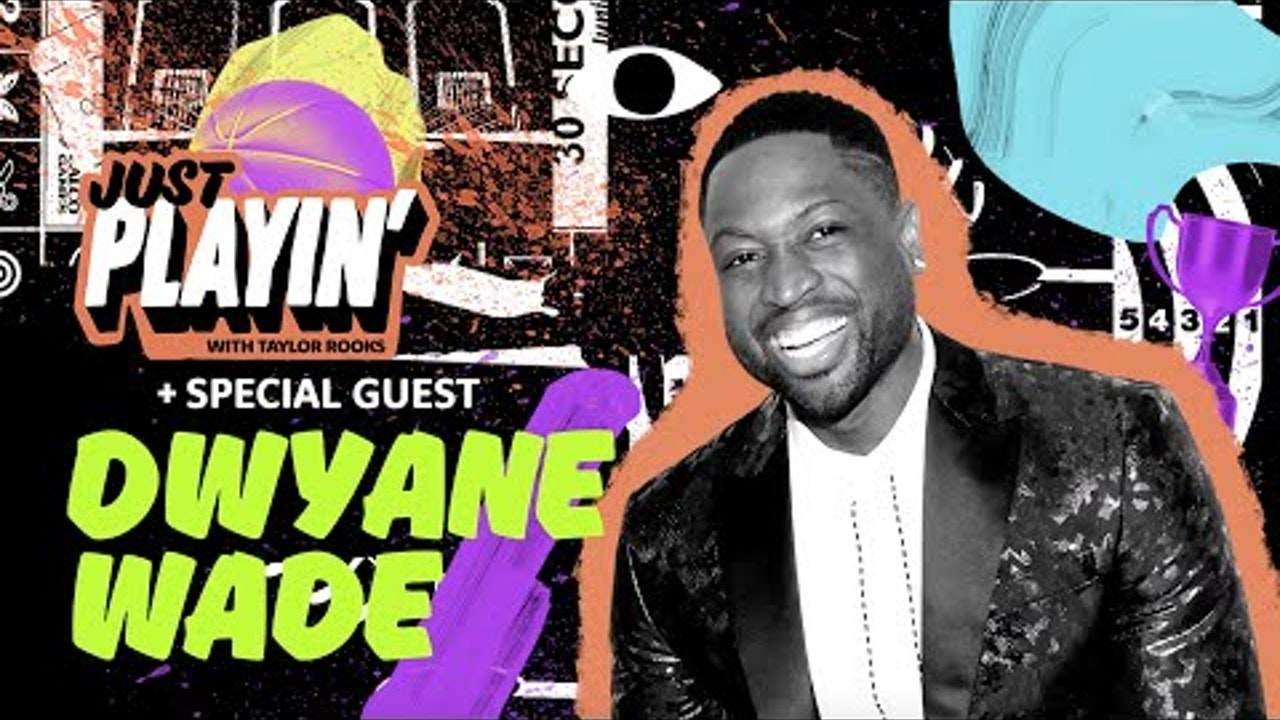 Dwyane Wade Talks About If He Could Still Play in the NBA | 'Just Playin' with Taylor Rooks S1E1