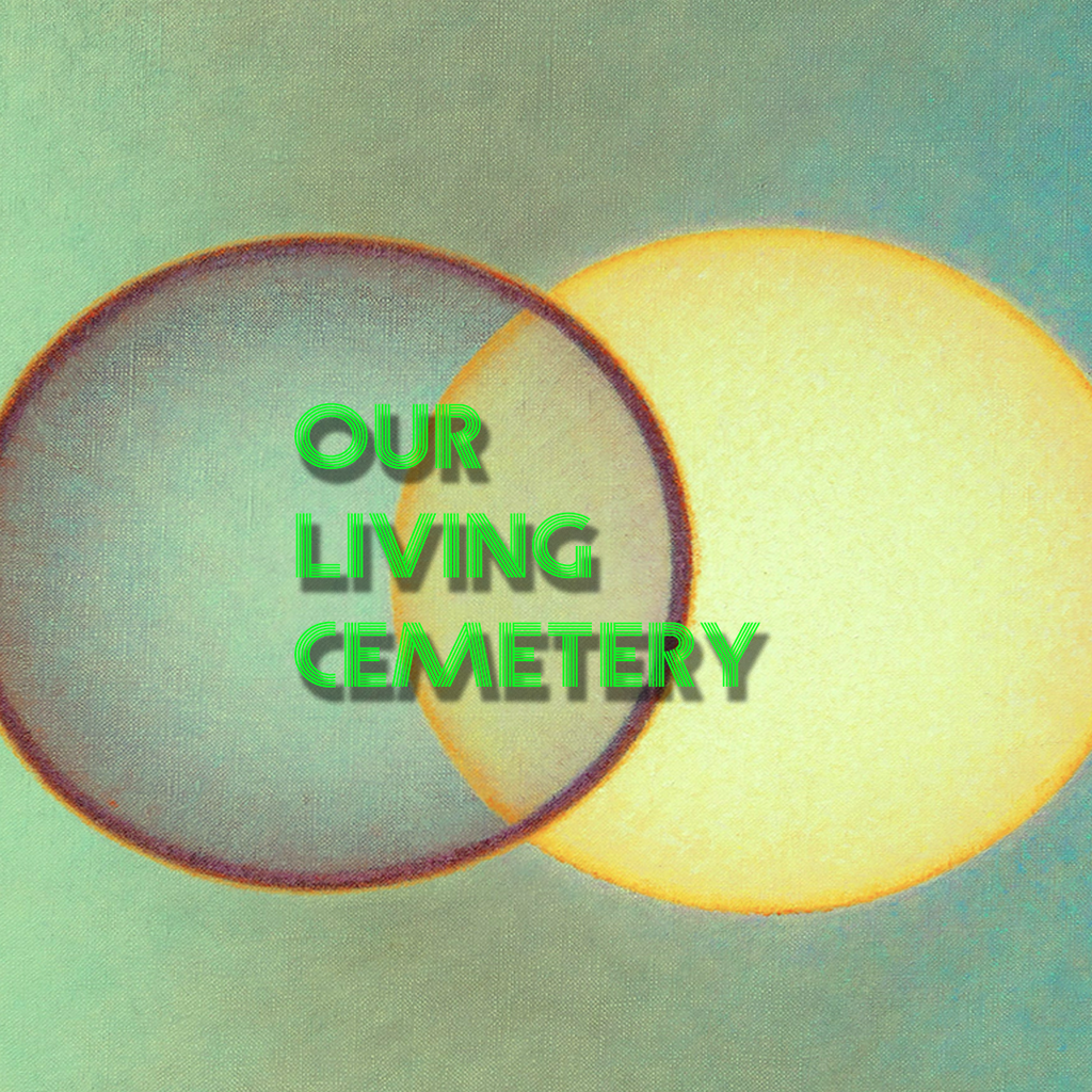 OUR LIVING CEMETERY