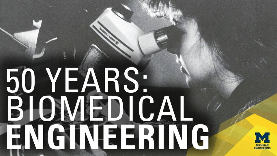 50 Years of Biomedical Engineering at Michigan - Video