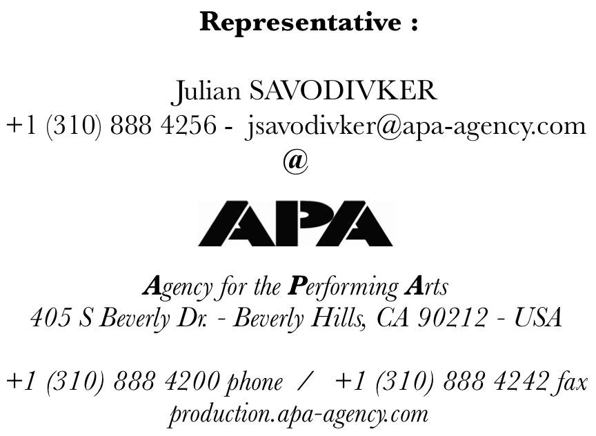 Agent : Julian SAVODIVKER @ APA  :  +1 (310) 888 4256 -  jsavodivker@apa-agency.com
