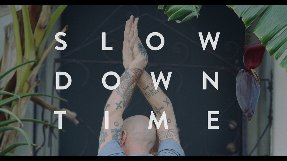 SLOW DOWN TIME -