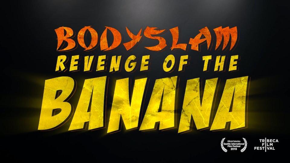 NEW VIZION FILMS - MORGAN SPURLOCK PRESENTS - BODYSLAM: REVENGE OF THE BANANA