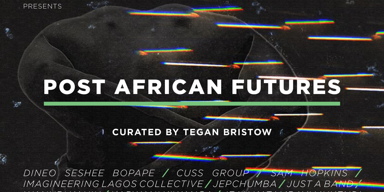 GOODMAN GALLERY: Post African Futures