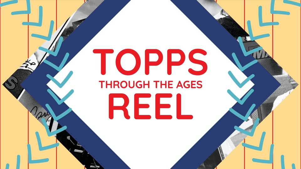 Topps Through the Ages Reel