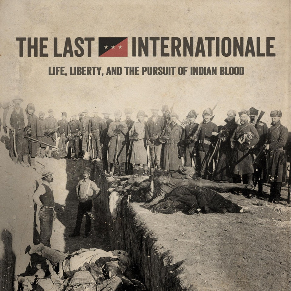 The Last Internationale - Life, Liberty, and the Pursuit of Indian Blood cover single