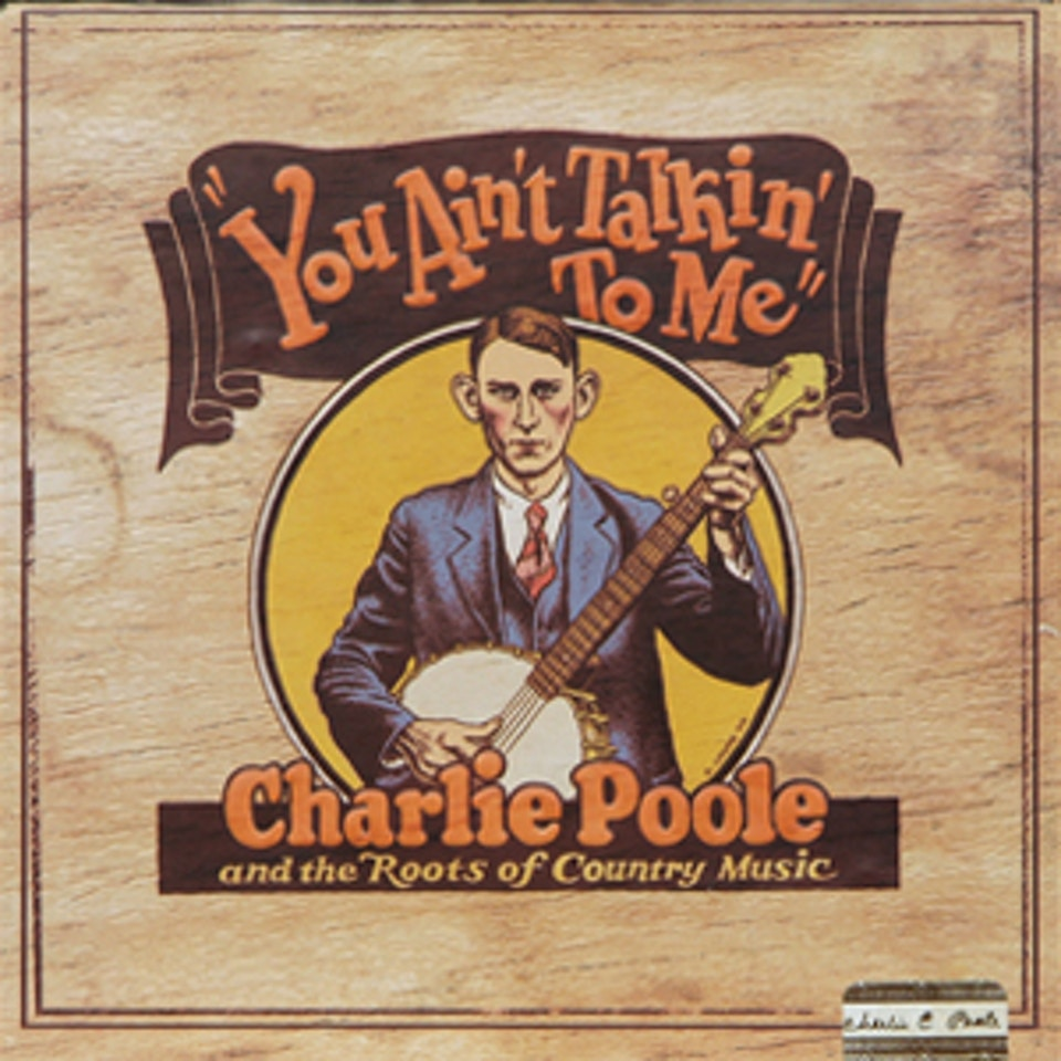 Grammy Nominated Charlie Poole You Ain't Talkin' To Me Box Set