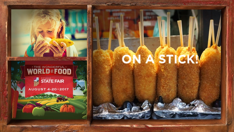 Indiana State Fair Campaign 2017 On a Stick - Indiana State Fair 2017