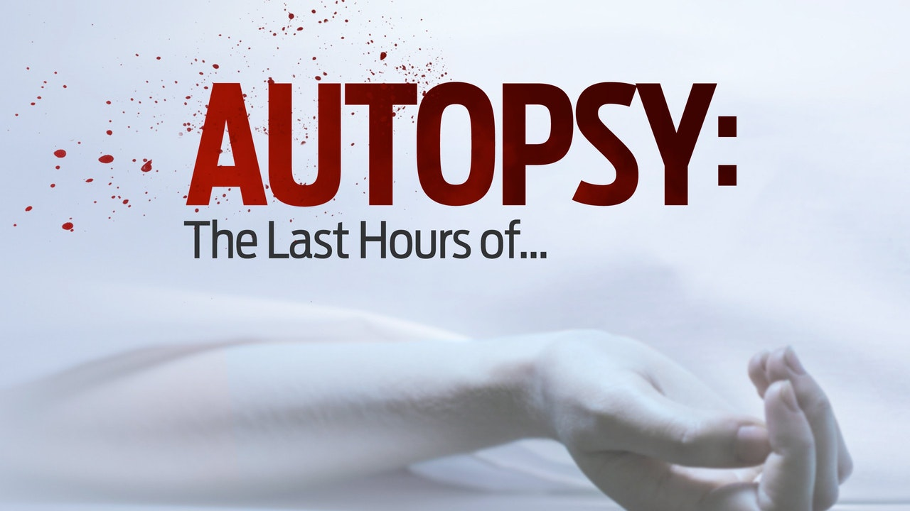 Autopsy: The Last Hours of -