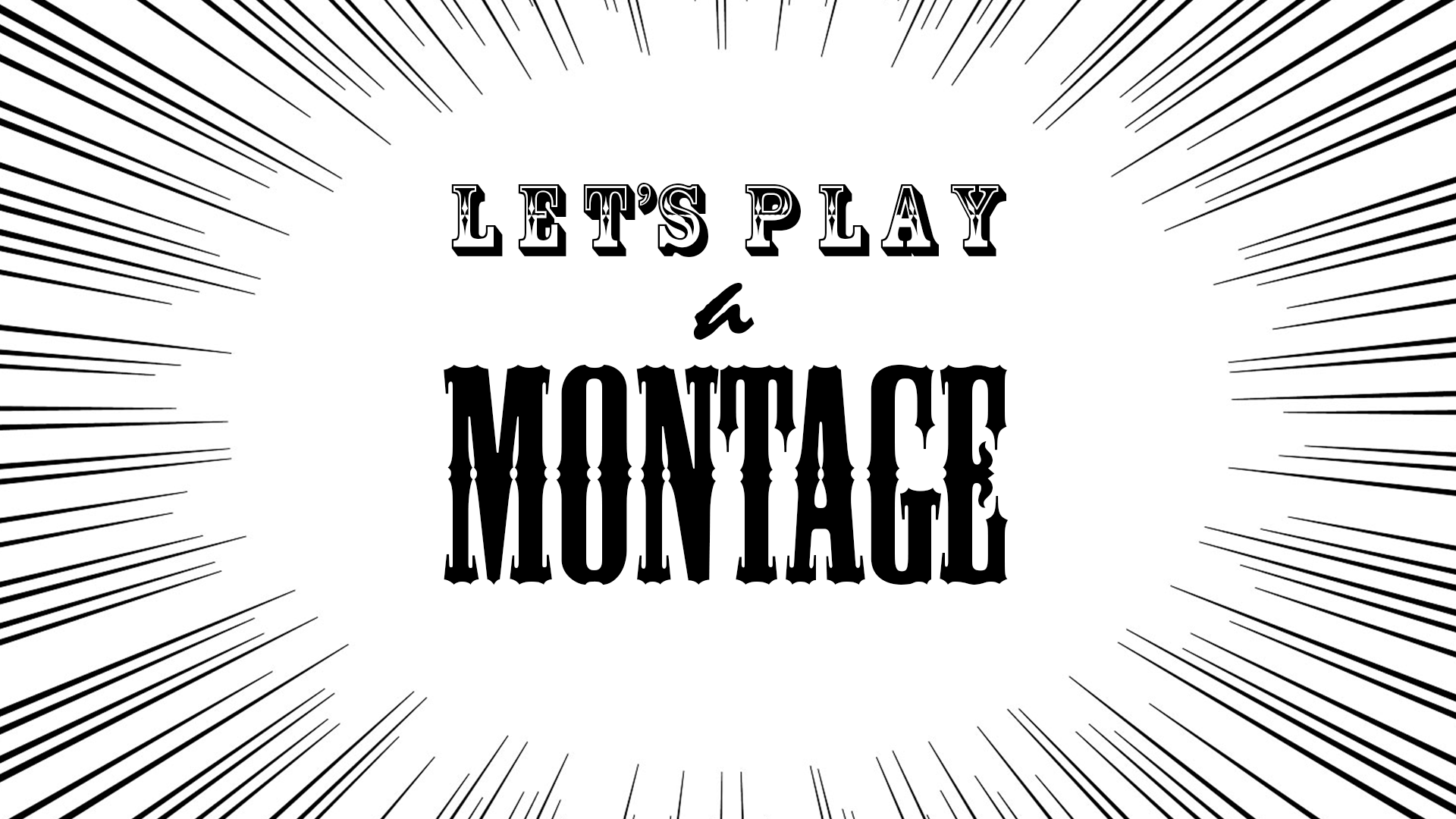 Let's play a montage