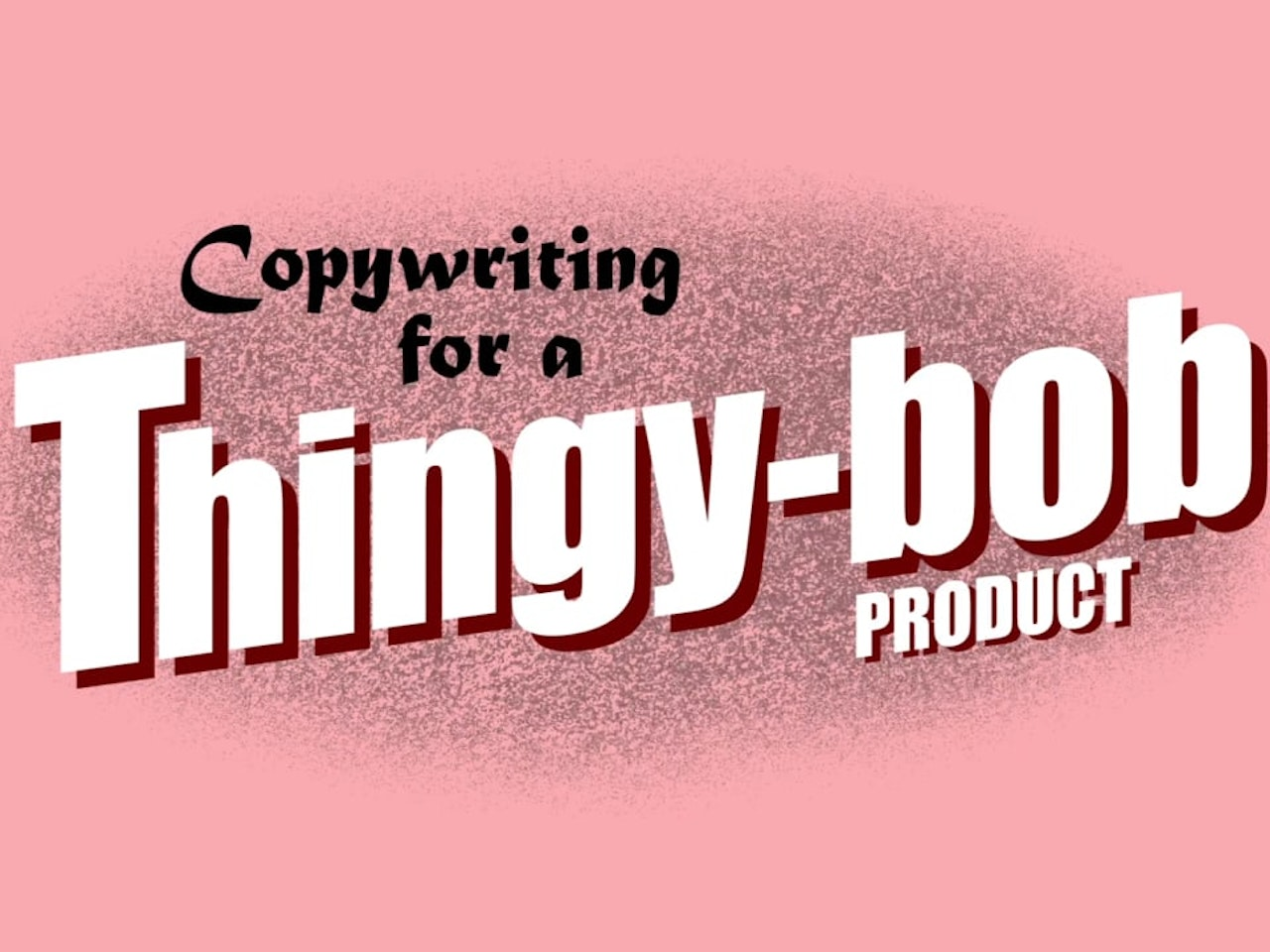 Copywriting for a Thingy-bob.   Copywriter Collective UK Explainer