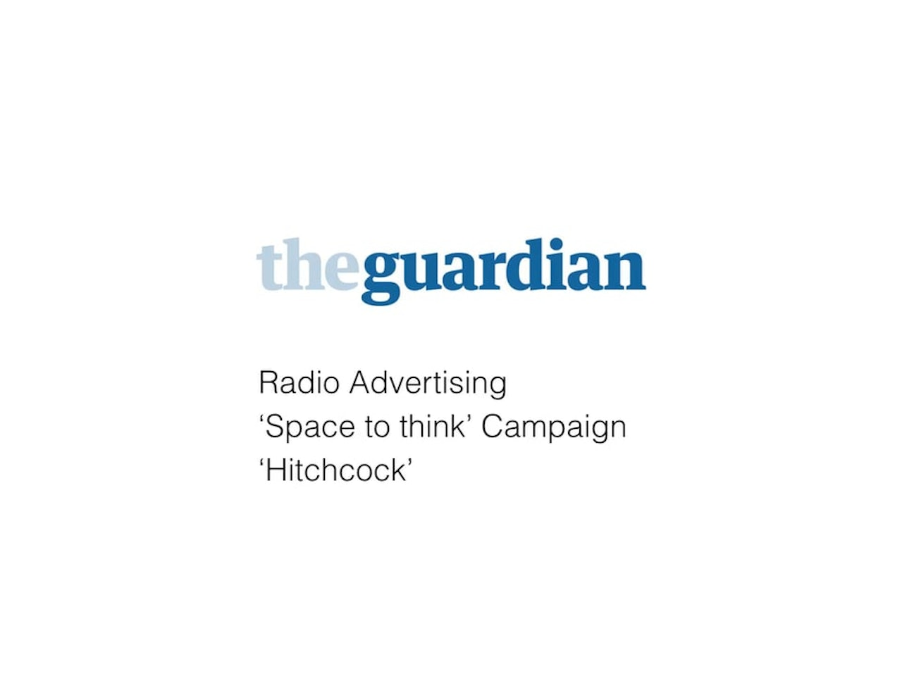 The Guardian - 'Space to think' radio campaign.