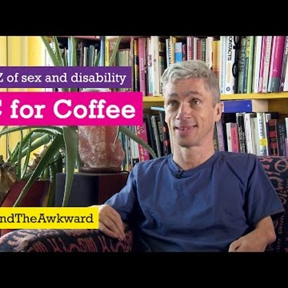 Scope. A to Oh C is for Coffee - Scope's A to Z of Sex and Disability - #EndTheAwkward