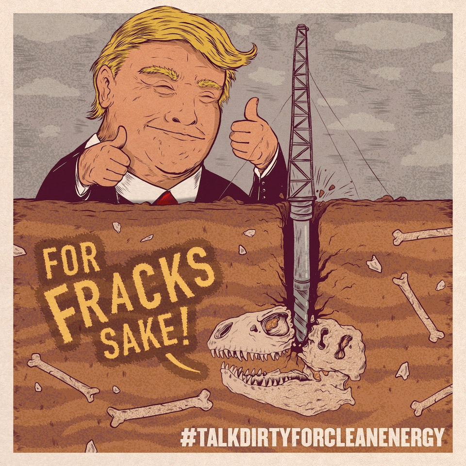 Talk Dirty for Clean Energy Trump Fracking Update