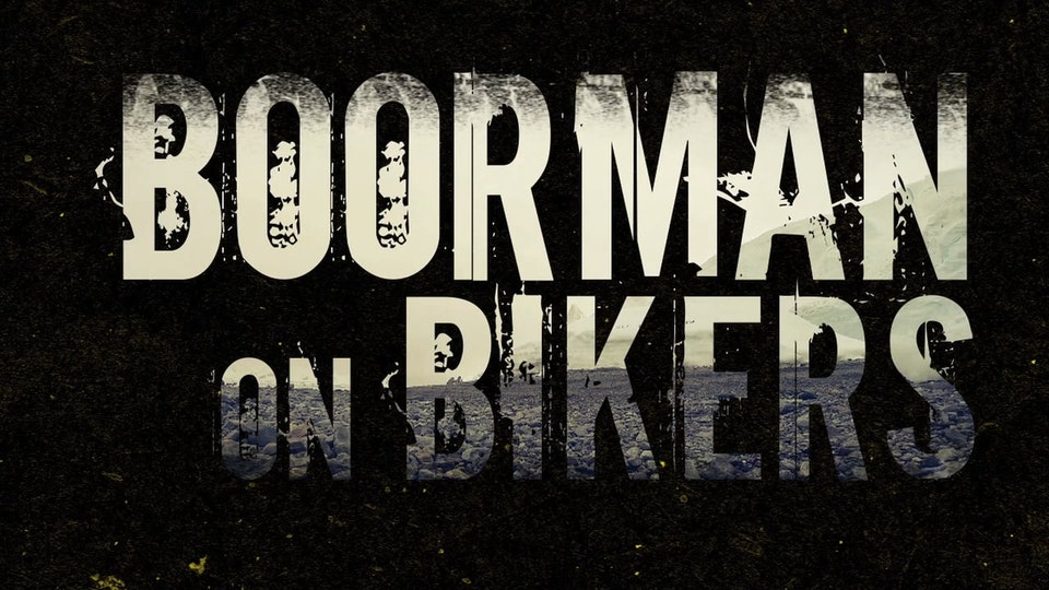 BOORMAN ON BIKERS