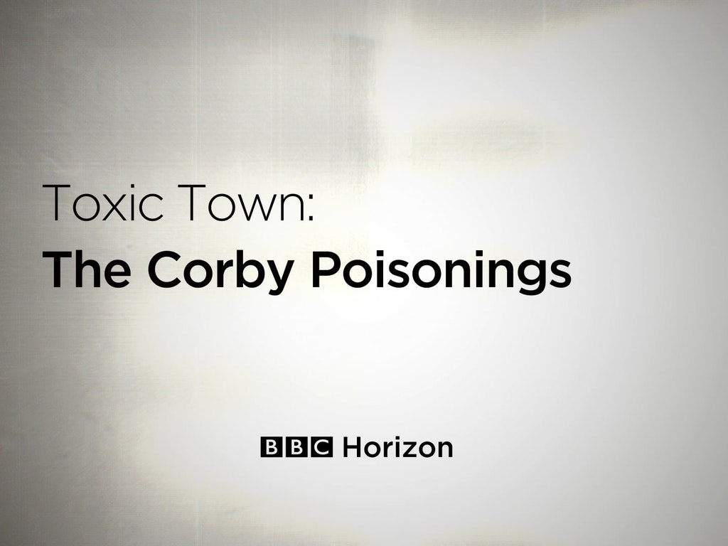 BBC Horizon. Toxic Town: The Corby Poisonings GFX