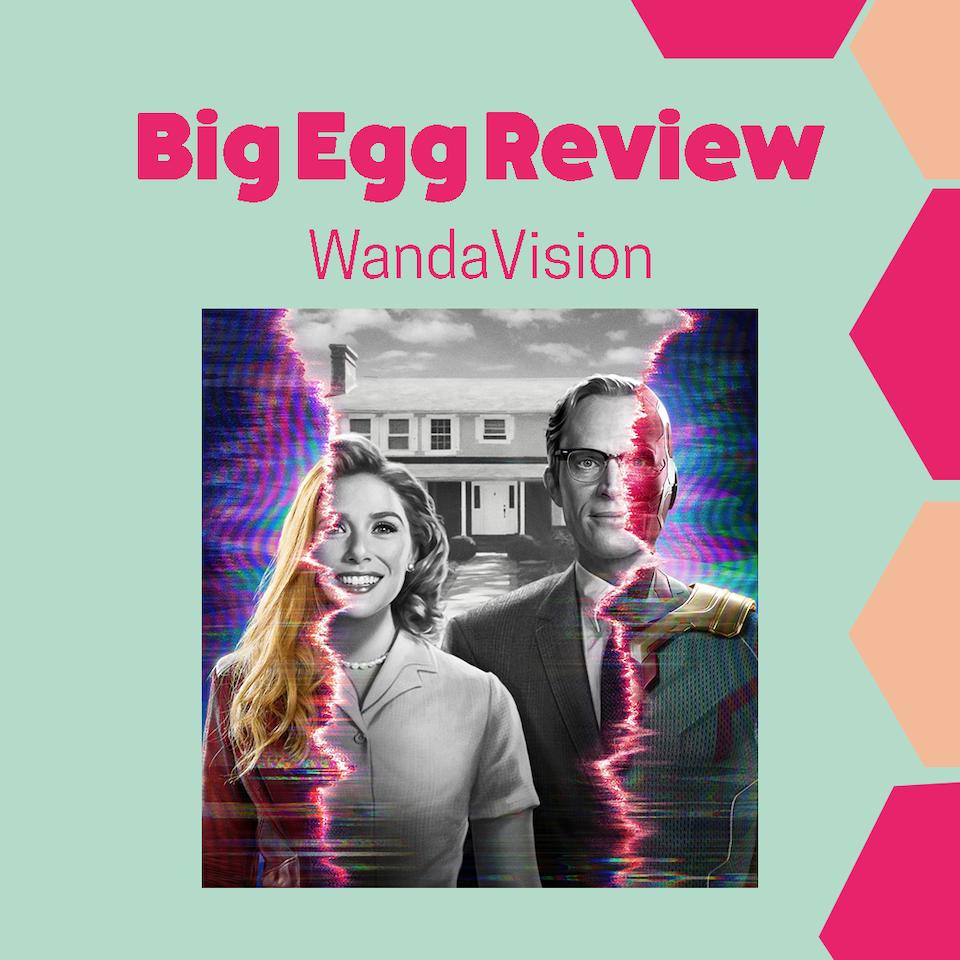 Big Egg Films - Video Production, Brighton. - BIG EGG REVIEW: WandaVision