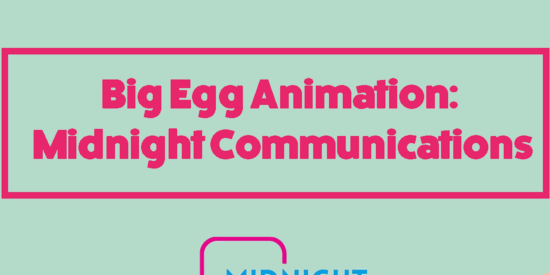 Big Egg Animation: Midnight Communications