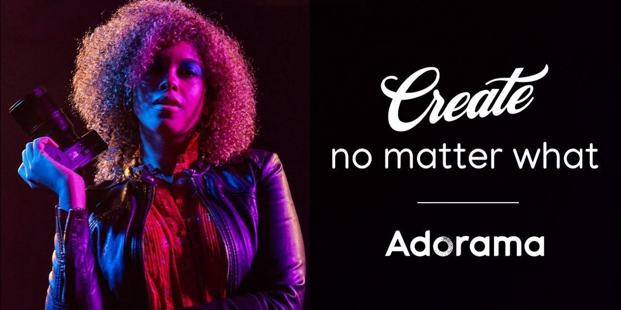 Create No Matter What | Adorama