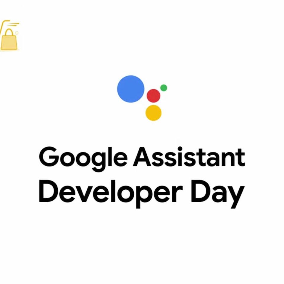 Google Assistant Developer Day Google Assistant Developer Day