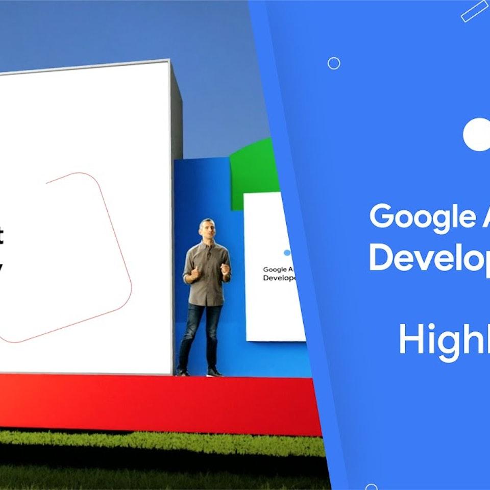 Google Assistant Developer Day - Google Assistant Developer Day Highlights