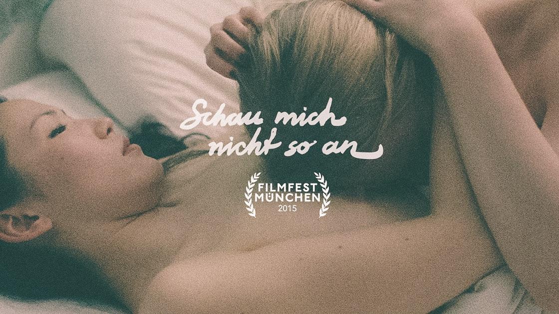 SCHAU MICH NICHT SO AN auf dem Filmfest München!