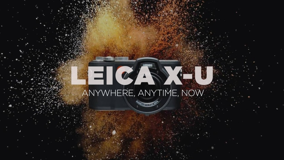 LEICA X-U 'Anywhere, Anytime, Now'