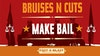 Bruises&Cuts: Make Bail