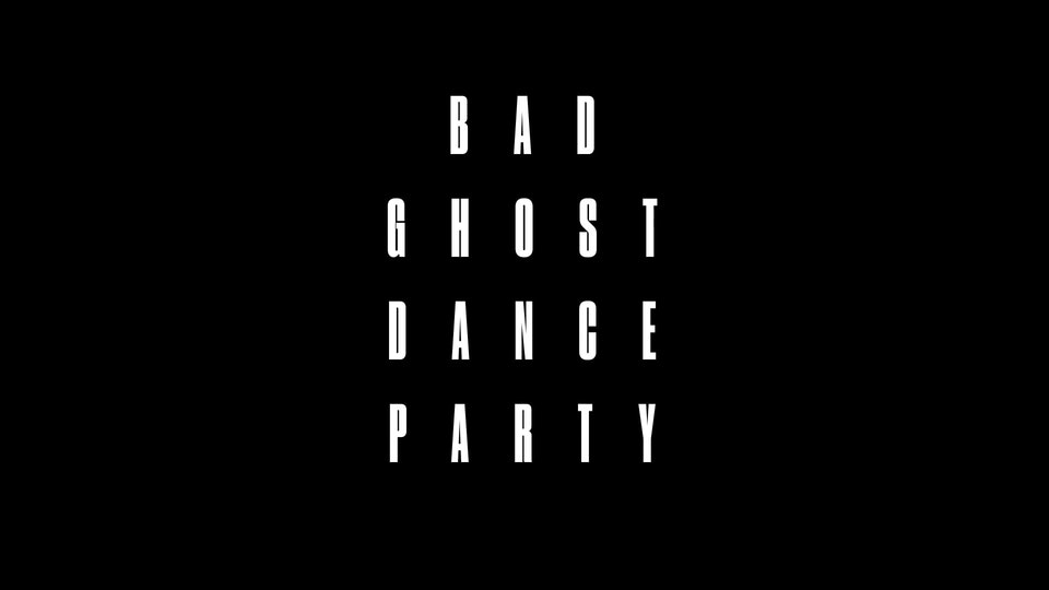BAD GHOST DANCE PARTY_MKD