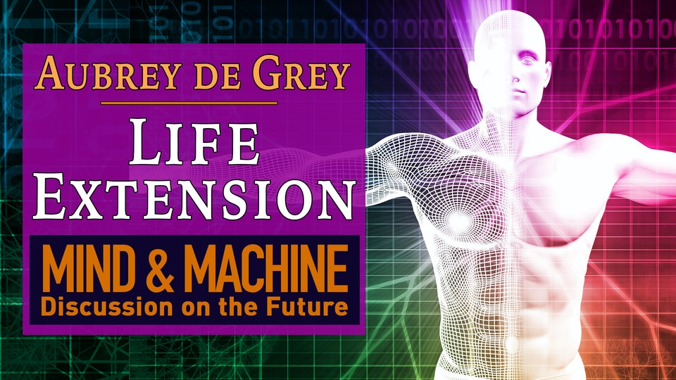 Life Extension & Human Longevity with Dr. Aubrey de Grey