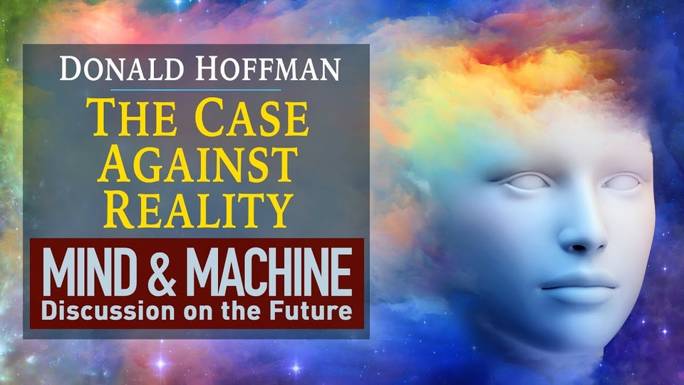Donald Hoffman: The Case Against Reality (Cognitive Science, Consciousness, Evolution)