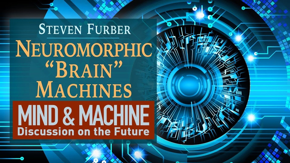 Neuromorphic Computing, AI Machines Simulating the Brain with Steve Furber on MIND & MACHINE