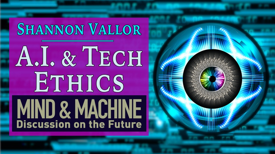 Tech & Artificial Intelligence Ethics with Silicon Valley Ethicist Shannon Vallor