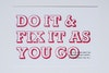 Do it & fix it as you go