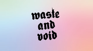 waste and void