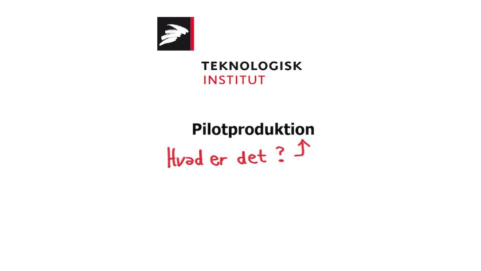Hvad er pilotproduktion - Teknologisk Institut