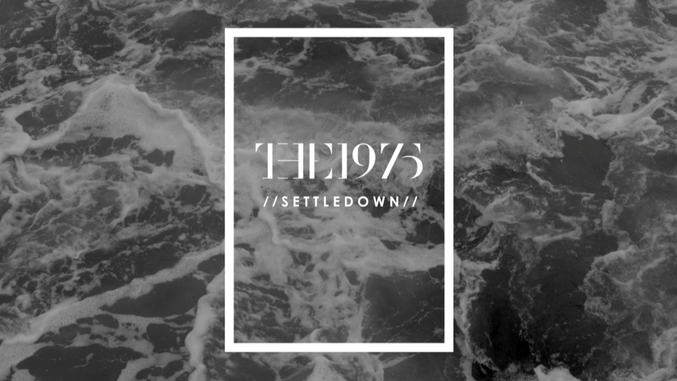 The 1975 / Settle Down -