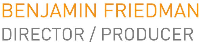 BENJAMIN FRIEDMAN - DIRECTOR / PRODUCER
