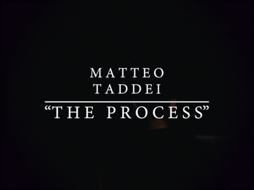 "Matteo Taddei ""The Process"""