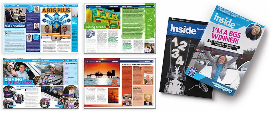 Inside Centrica - <strong>Inside Centrica Magazines | Editor</strong>  As editor I oversaw the publication of three monthly employee magazines for European energy firm, Centrica. The different magazines were targeted at different internal audiences – from corporate to customer services and engineers on the ground – and each had a different feel and tone, but shared common themes to tie them together. I worked directly with the client, key stakeholders and the design team to see it through to print.  Design: Mark Cox / Dan Tuck / Jon Shram Agency: Tileywoodman