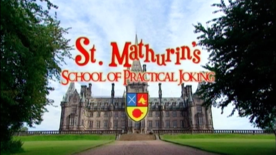St. Mathurin's SCHOOL of PRACTICAL JOKING