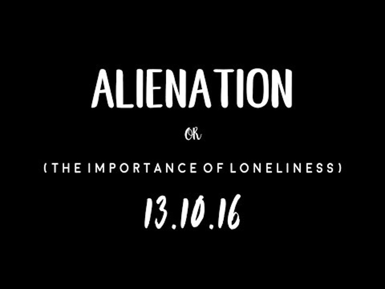 Alienation or (The Importance of Loneliness) - Trailer