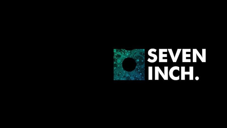 SEVEN INCH